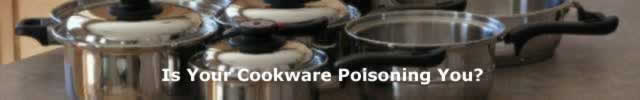 Is your Cookware Poisoning You?